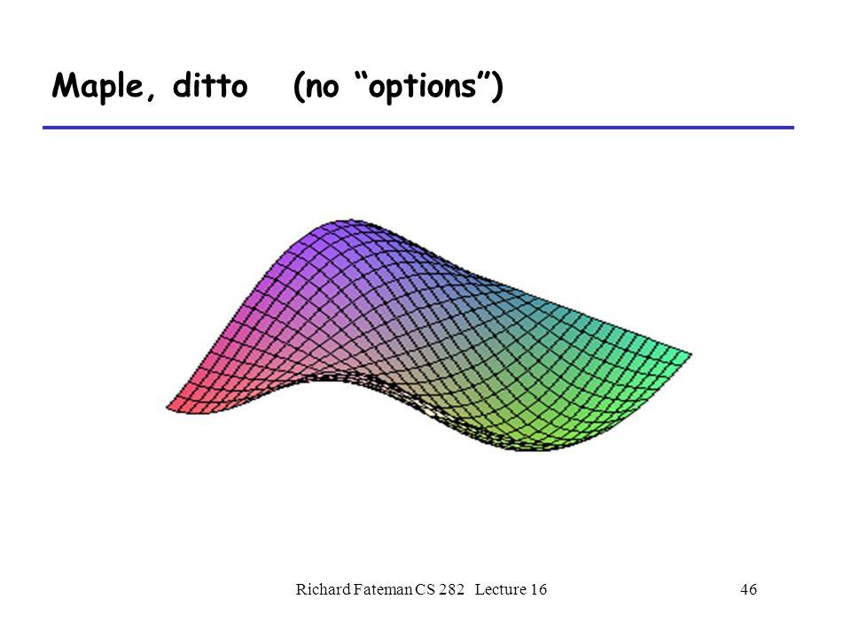Richard Fateman CS 282 Lecture 1646 Maple, ditto (no options )