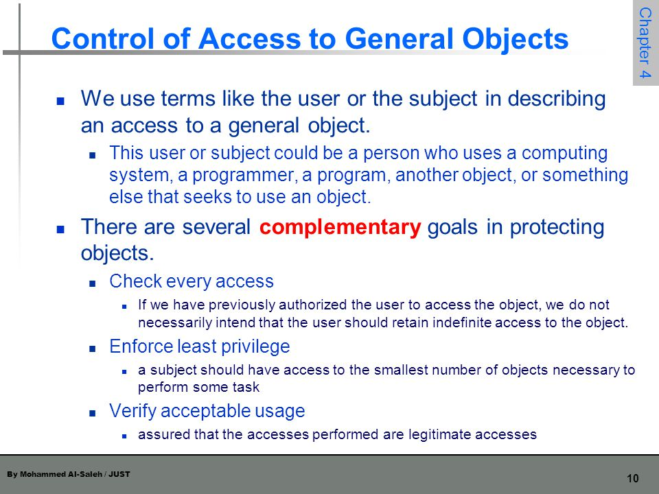 By Mohammed Al-Saleh / JUST 10 Chapter 4 Control of Access to General Objects We use terms like the user or the subject in describing an access to a g