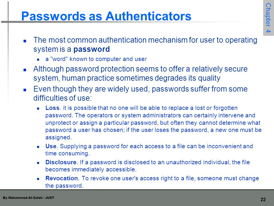 By Mohammed Al-Saleh / JUST 22 Chapter 4 Passwords as Authenticators The most common authentication mechanism for user to operating system is a passwo