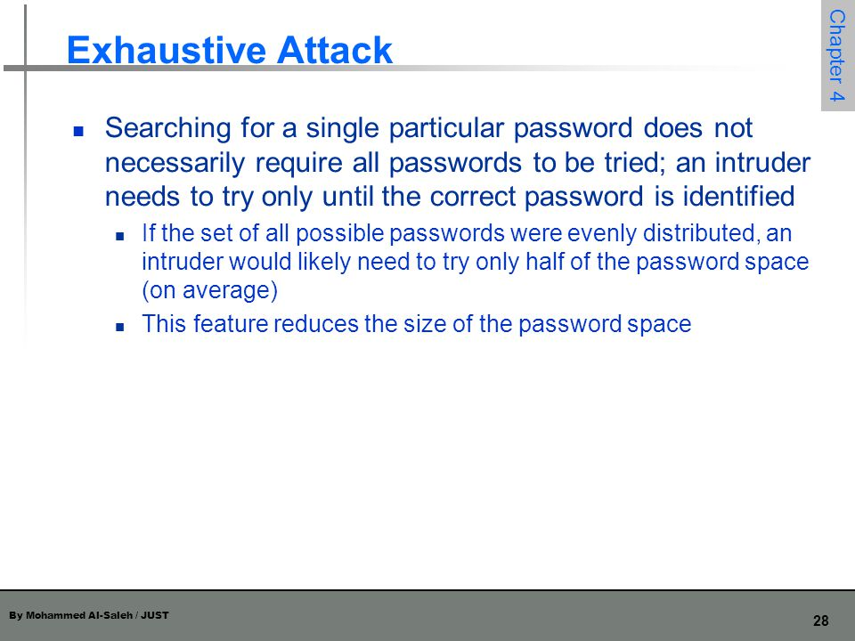 By Mohammed Al-Saleh / JUST 28 Chapter 4 Exhaustive Attack Searching for a single particular password does not necessarily require all passwords to be