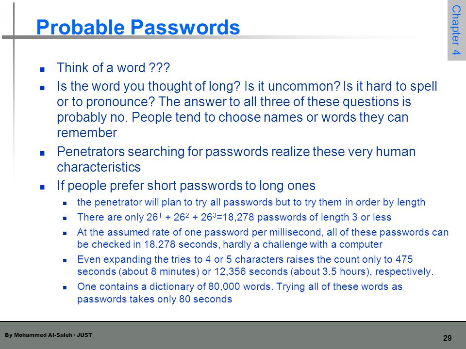 By Mohammed Al-Saleh / JUST 29 Chapter 4 Probable Passwords Think of a word ??? Is the word you thought of long? Is it uncommon? Is it hard to spell o