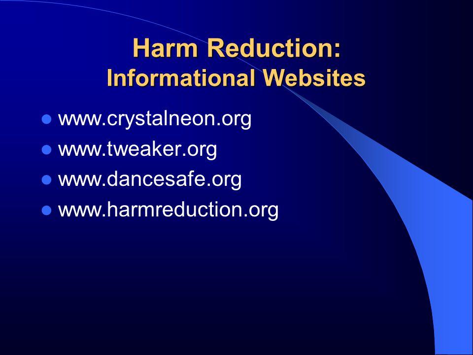 Harm Reduction: Informational Websites www.crystalneon.org www.tweaker.org www.dancesafe.org www.harmreduction.org