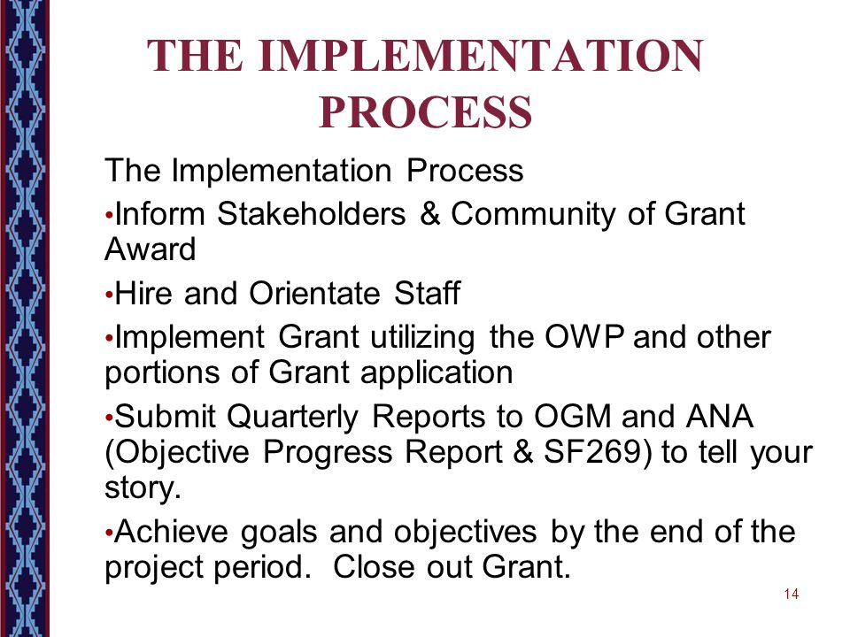 14 THE IMPLEMENTATION PROCESS The Implementation Process Inform Stakeholders & Community of Grant Award Hire and Orientate Staff Implement Grant utili