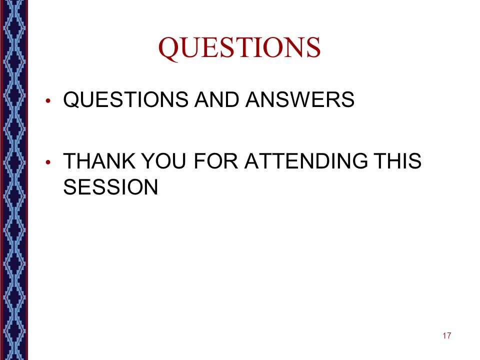 17 QUESTIONS QUESTIONS AND ANSWERS THANK YOU FOR ATTENDING THIS SESSION