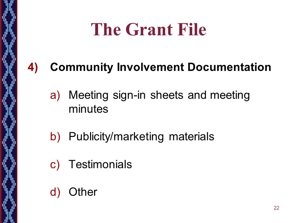 22 The Grant File 4)Community Involvement Documentation a)Meeting sign-in sheets and meeting minutes b)Publicity/marketing materials c)Testimonials d)