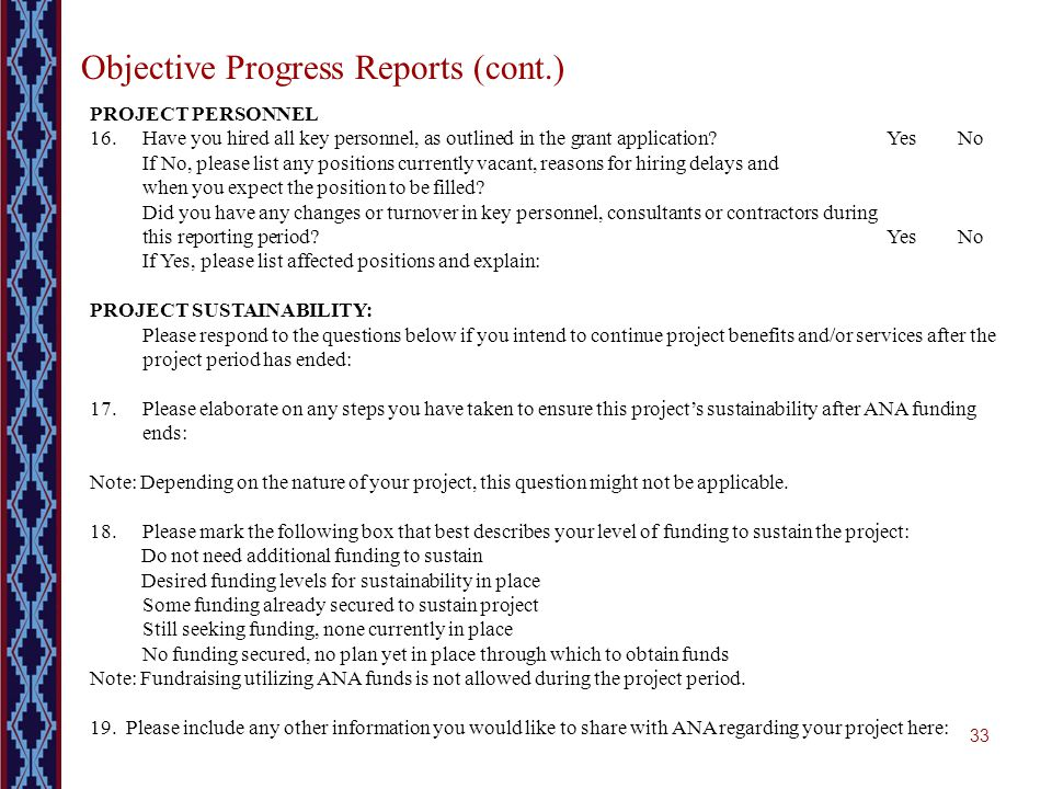 33 Objective Progress Reports (cont.) PROJECT PERSONNEL 16. Have you hired all key personnel, as outlined in the grant application?Yes No If No, pleas