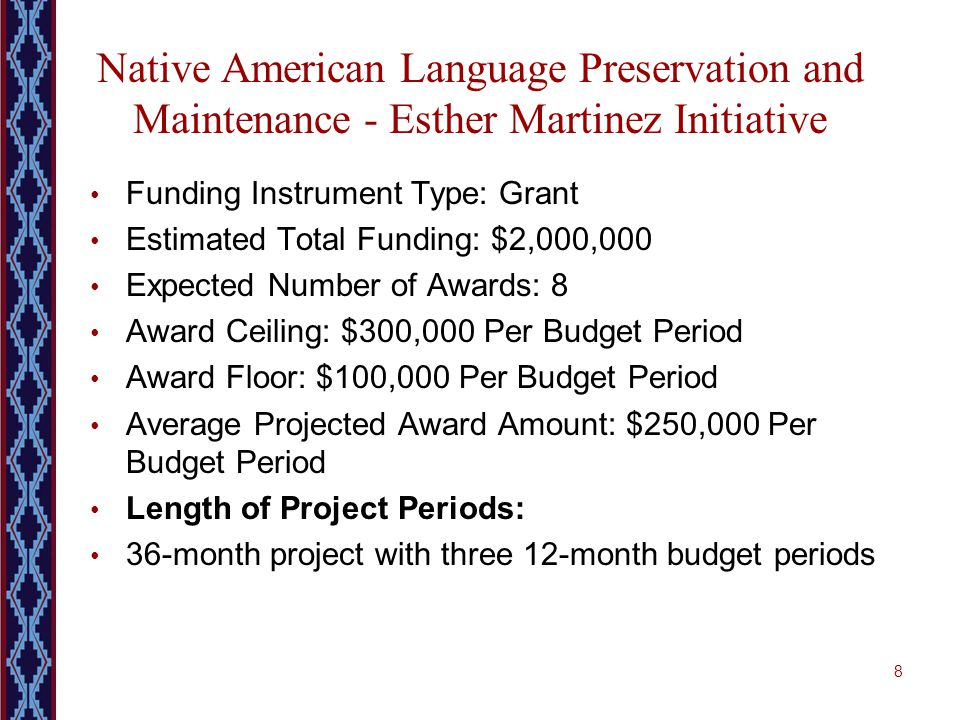 Native American Language Preservation and Maintenance - Esther Martinez Initiative Funding Instrument Type: Grant Estimated Total Funding: $2,000,000