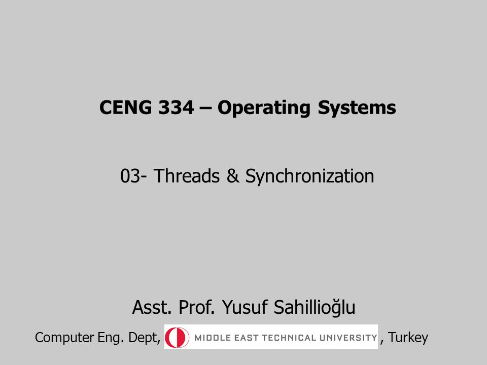 CENG 334 – Operating Systems 03- Threads & Synchronization Asst.