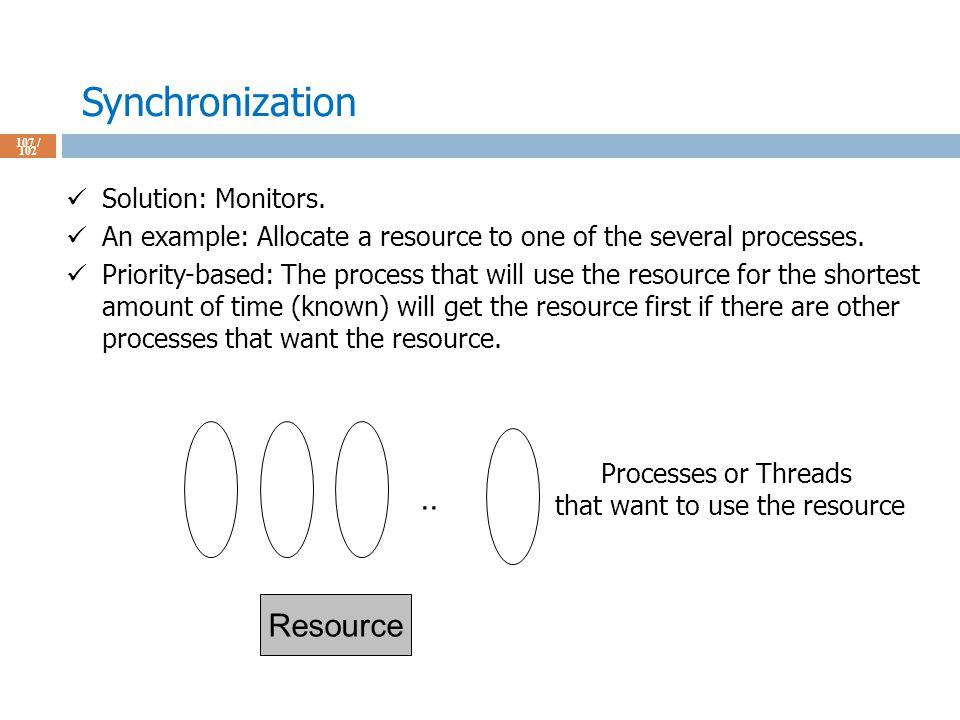 Synchronization 107 / 102 Solution: Monitors.