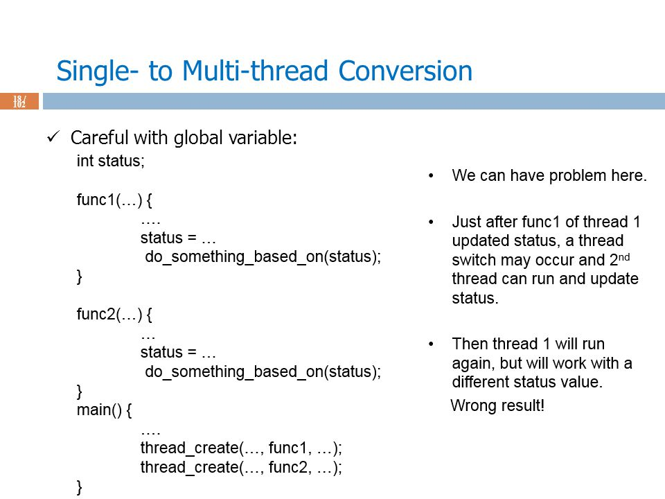 Single- to Multi-thread Conversion 18 / 102 Careful with global variable: