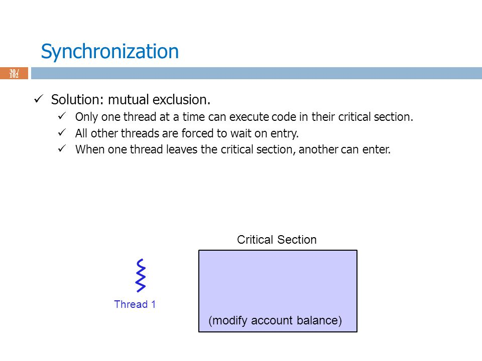 Synchronization 30 / 102 Solution: mutual exclusion.