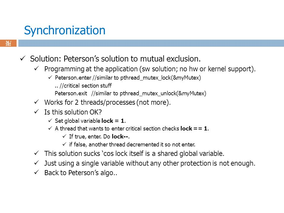 Synchronization 36 / 102 Solution: Peterson's solution to mutual exclusion.