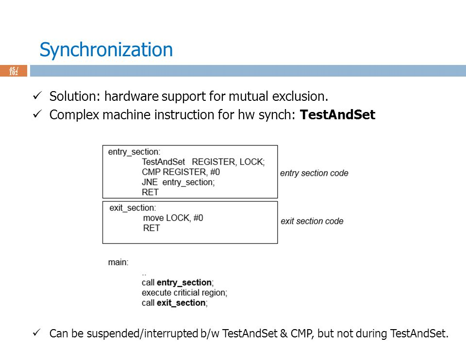 Synchronization 45 / 102 Solution: hardware support for mutual exclusion.