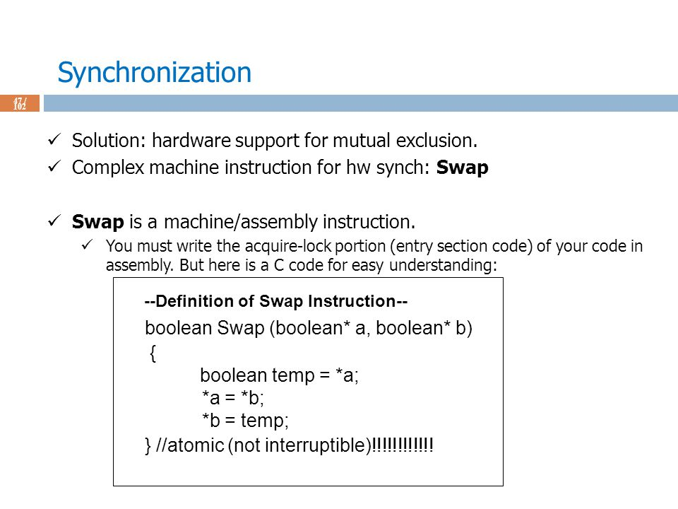 Synchronization 47 / 102 Solution: hardware support for mutual exclusion.
