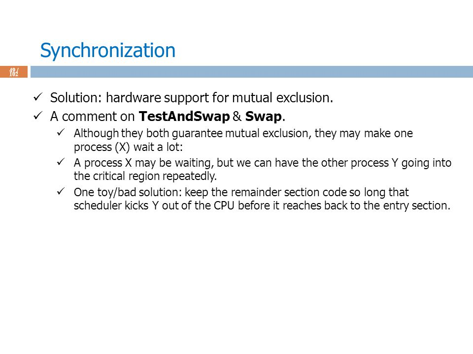 Synchronization 49 / 102 Solution: hardware support for mutual exclusion.
