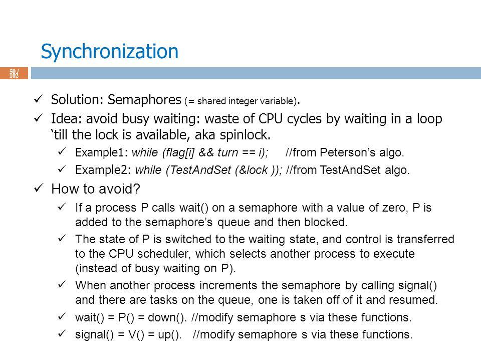 Synchronization 50 / 102 Solution: Semaphores (= shared integer variable).