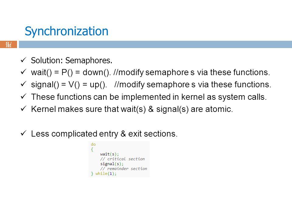 Synchronization 51 / 102 Solution: Semaphores. wait() = P() = down().