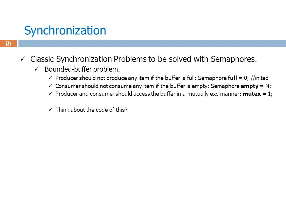Synchronization 74 / 102 Classic Synchronization Problems to be solved with Semaphores.