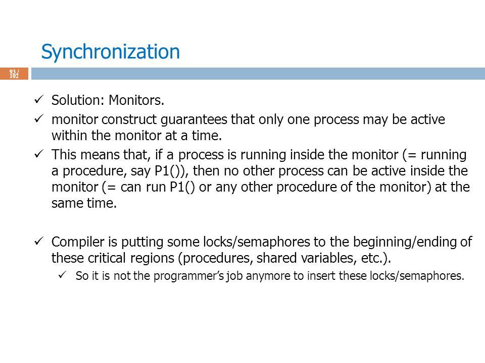 Synchronization 93 / 102 Solution: Monitors.