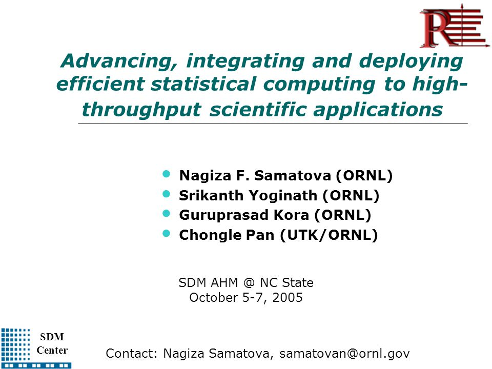 SDM Center Advancing, integrating and deploying efficient statistical computing to high- throughput scientific applications Nagiza F.