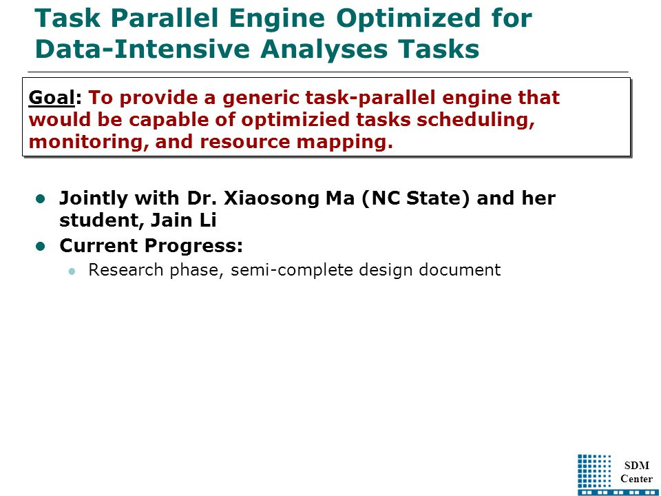 SDM Center Task Parallel Engine Optimized for Data-Intensive Analyses Tasks Jointly with Dr.