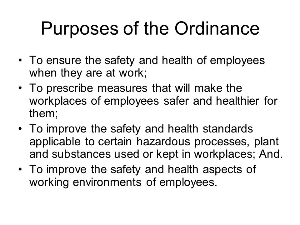 Purposes of the Ordinance To ensure the safety and health of employees when they are at work; To prescribe measures that will make the workplaces of e