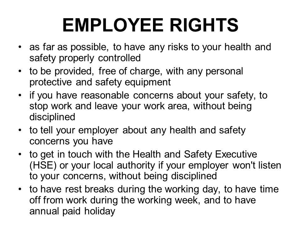 EMPLOYEE RIGHTS as far as possible, to have any risks to your health and safety properly controlled to be provided, free of charge, with any personal