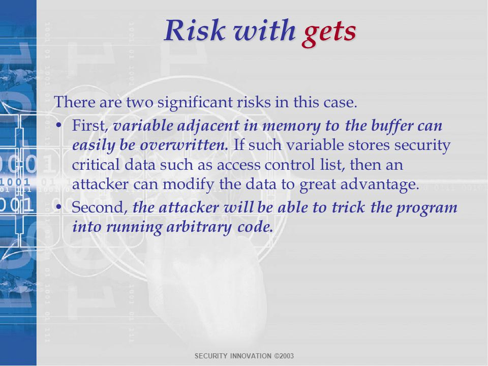 SECURITY INNOVATION ©2003 Risk with gets There are two significant risks in this case.