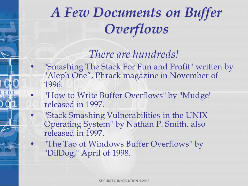 SECURITY INNOVATION ©2003 A Few Documents on Buffer Overflows There are hundreds.