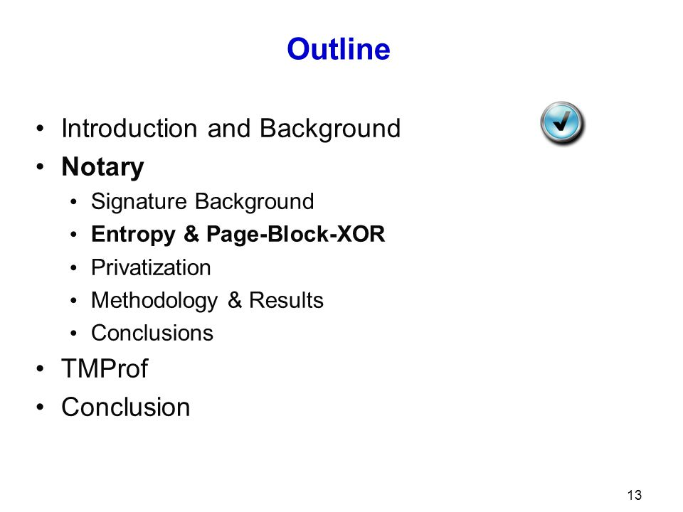 13 Outline Introduction and Background Notary Signature Background Entropy & Page-Block-XOR Privatization Methodology & Results Conclusions TMProf Conclusion