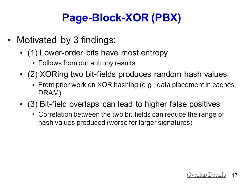 Page-Block-XOR (PBX) Motivated by 3 findings: (1) Lower-order bits have most entropy Follows from our entropy results (2) XORing two bit-fields produc