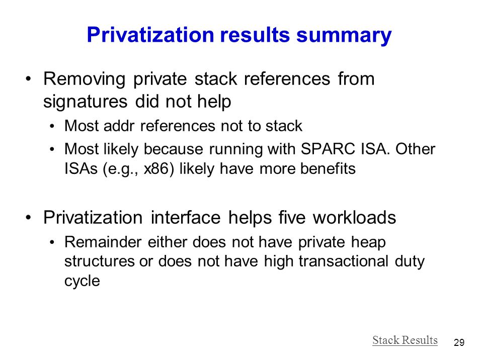 Privatization results summary Removing private stack references from signatures did not help Most addr references not to stack Most likely because running with SPARC ISA.