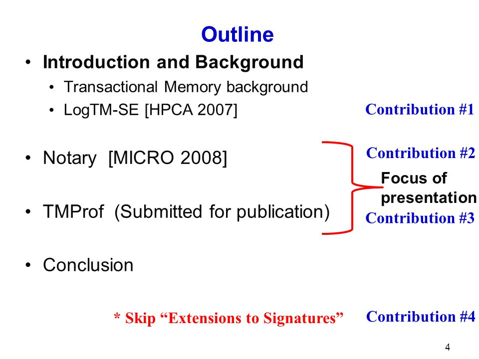 4 Outline Introduction and Background Transactional Memory background LogTM-SE [HPCA 2007] Notary [MICRO 2008] TMProf (Submitted for publication) Conclusion Focus of presentation * Skip Extensions to Signatures Contribution #1 Contribution #2 Contribution #3 Contribution #4