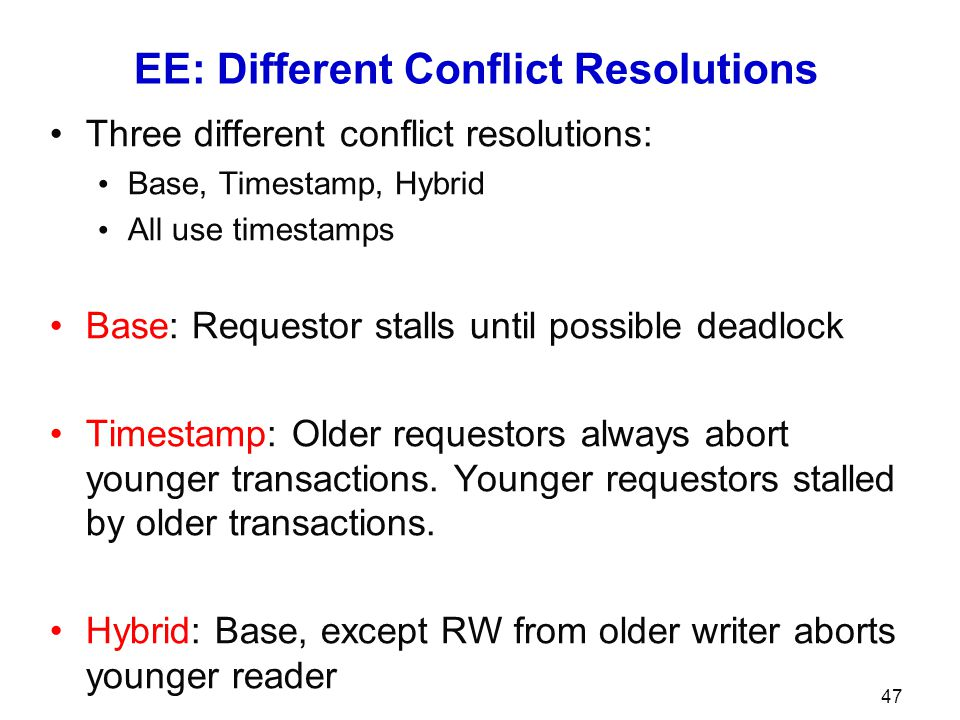 EE: Different Conflict Resolutions Three different conflict resolutions: Base, Timestamp, Hybrid All use timestamps Base: Requestor stalls until possi