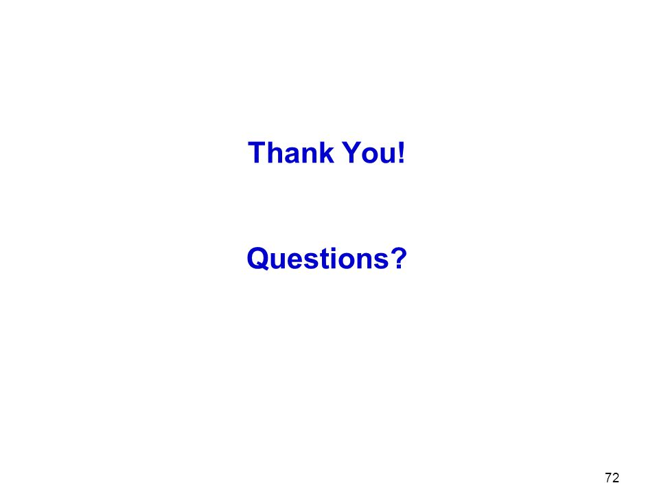 Thank You! Questions 72