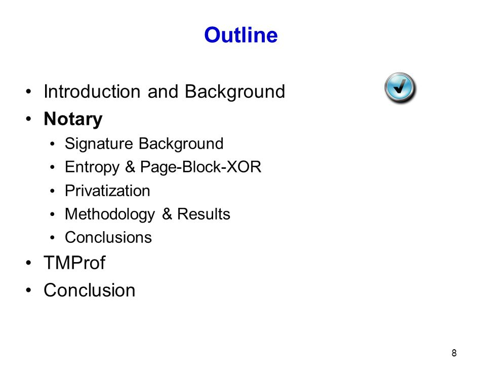 8 Outline Introduction and Background Notary Signature Background Entropy & Page-Block-XOR Privatization Methodology & Results Conclusions TMProf Conclusion