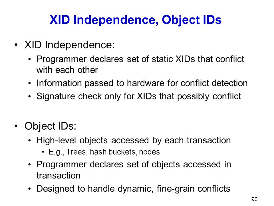 XID Independence, Object IDs XID Independence: Programmer declares set of static XIDs that conflict with each other Information passed to hardware for