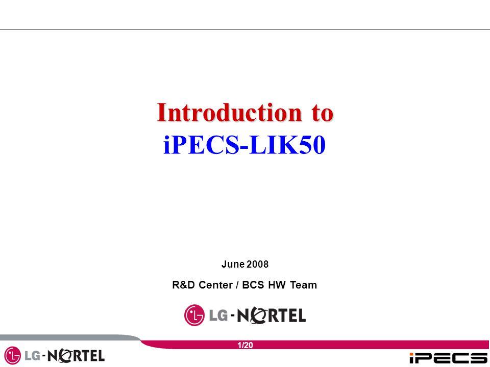 1/20 Introduction to iPECS-LIK50 June 2008 R&D Center / BCS HW Team