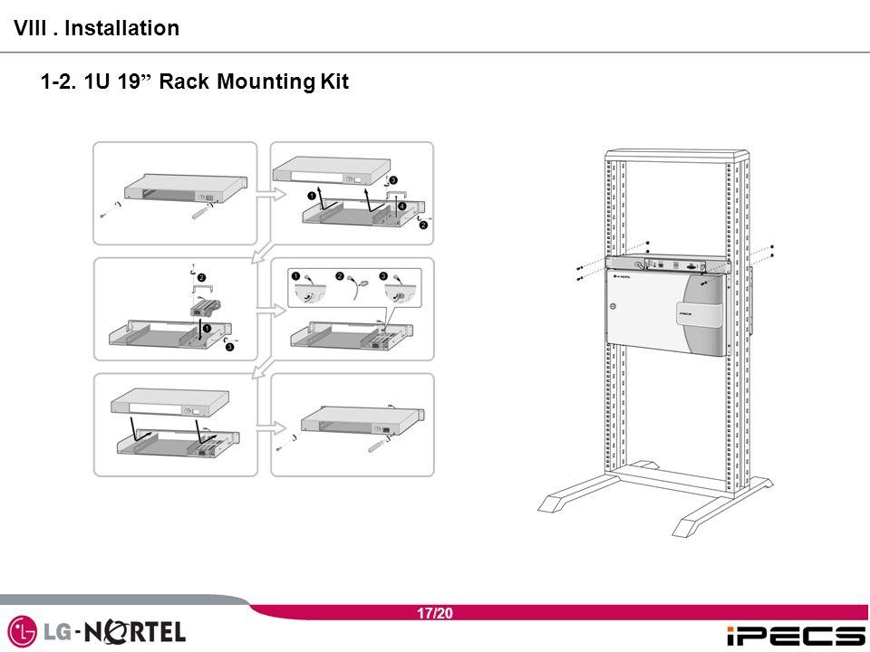 17/20 1-2. 1U 19 Rack Mounting Kit VIII. Installation