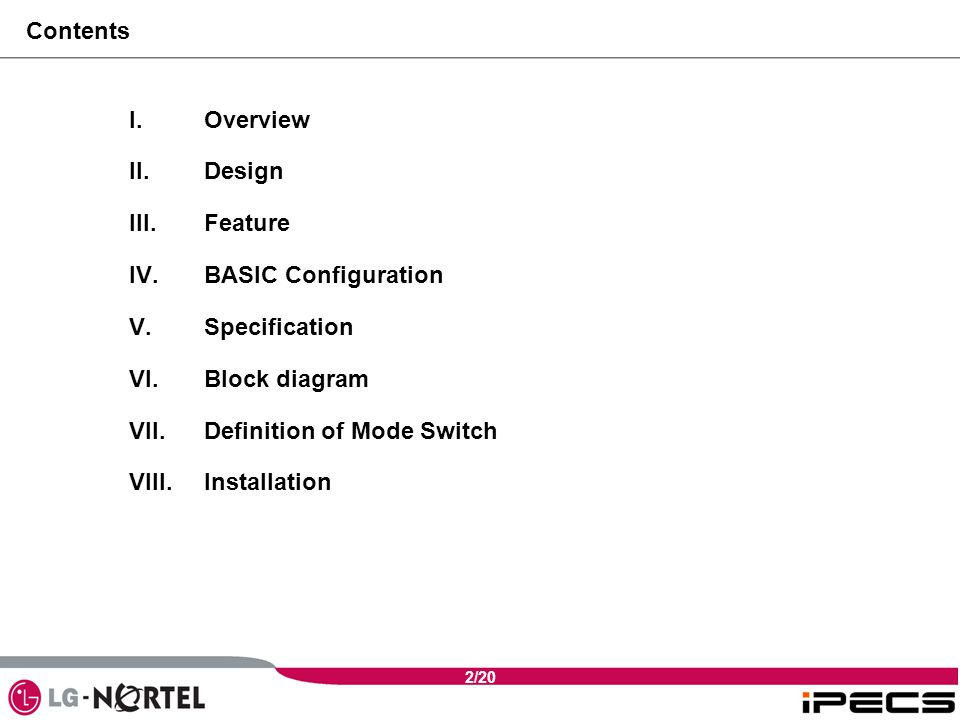 2/20 Contents I.Overview II.Design III.Feature IV.BASIC Configuration V.Specification VI.Block diagram VII.Definition of Mode Switch VIII.Installation