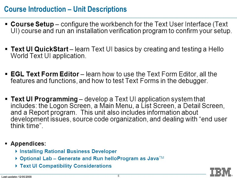 17 Last update: 12/05/2008 Lab –  Lab – Start Rational Business Developer This course uses a pre-configured Project and an open source (Derby) database, which you will need to install and configure.