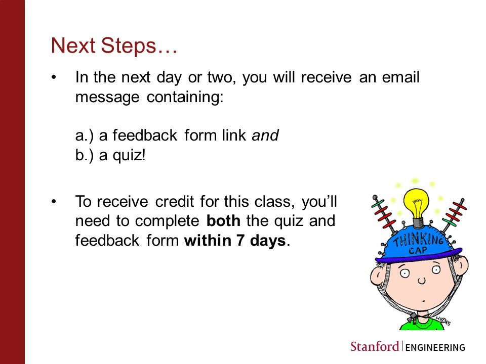 Next Steps… In the next day or two, you will receive an email message containing: a.) a feedback form link and b.) a quiz.