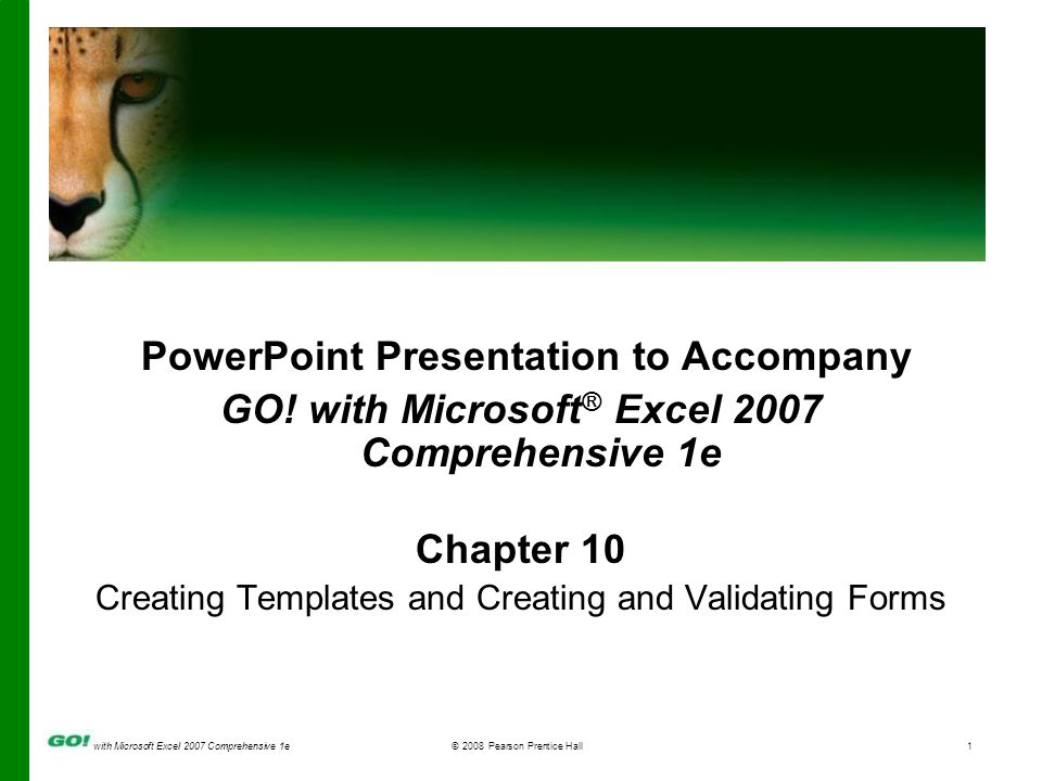 with Microsoft Excel 2007 Comprehensive 1e© 2008 Pearson Prentice Hall2 Objectives Protect Worksheet Elements Unprotect Elements and Hide Formulas Protect a Workbook Save Worksheet and Chart Templates Complete a Report with Worksheet and Chart Templates