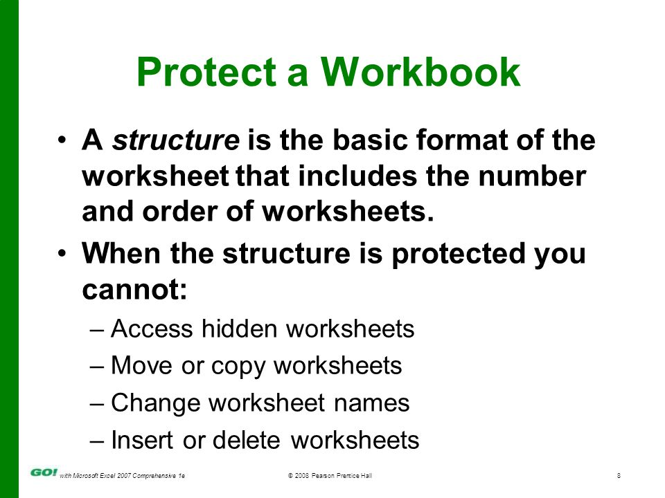 with Microsoft Excel 2007 Comprehensive 1e© 2008 Pearson Prentice Hall8 Protect a Workbook A structure is the basic format of the worksheet that includes the number and order of worksheets.