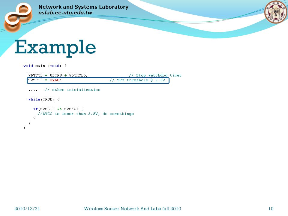 Network and Systems Laboratory nslab.ee.ntu.edu.tw Example 2010/12/31Wireless Sensor Network And Labs fall 201010