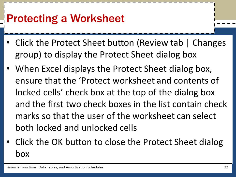 Click the Protect Sheet button (Review tab   Changes group) to display the Protect Sheet dialog box When Excel displays the Protect Sheet dialog box,