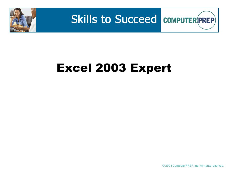 © 2001 ComputerPREP, Inc. All rights reserved. Excel 2003 Expert