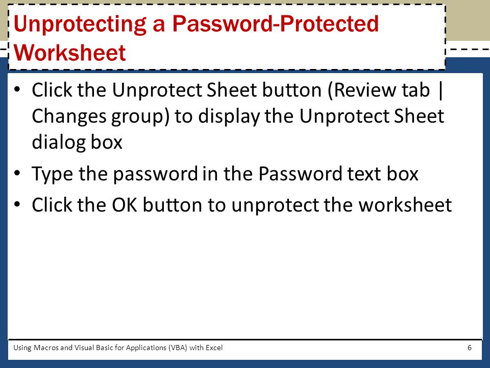 Using Macros and Visual Basic for Applications (VBA) with Excel7 Unprotecting a Password-Protected Worksheet