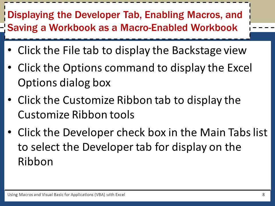 Click the Macros button (Developer tab   Code group) to display the Macro dialog box When the Macro dialog box is displayed, click the name of the macro to view and print Click the Edit button to display the Microsoft Visual Basic Editor Click File on the menu bar to display the File menu Click the Print command to display the Print dialog box Click the OK button to print the macro code Click the Microsoft Visual Basic Editor Close button on the right side of the title bar to close the Visual Basic Editor window Using Macros and Visual Basic for Applications (VBA) with Excel19 Viewing and Printing a Macro's VBA Code
