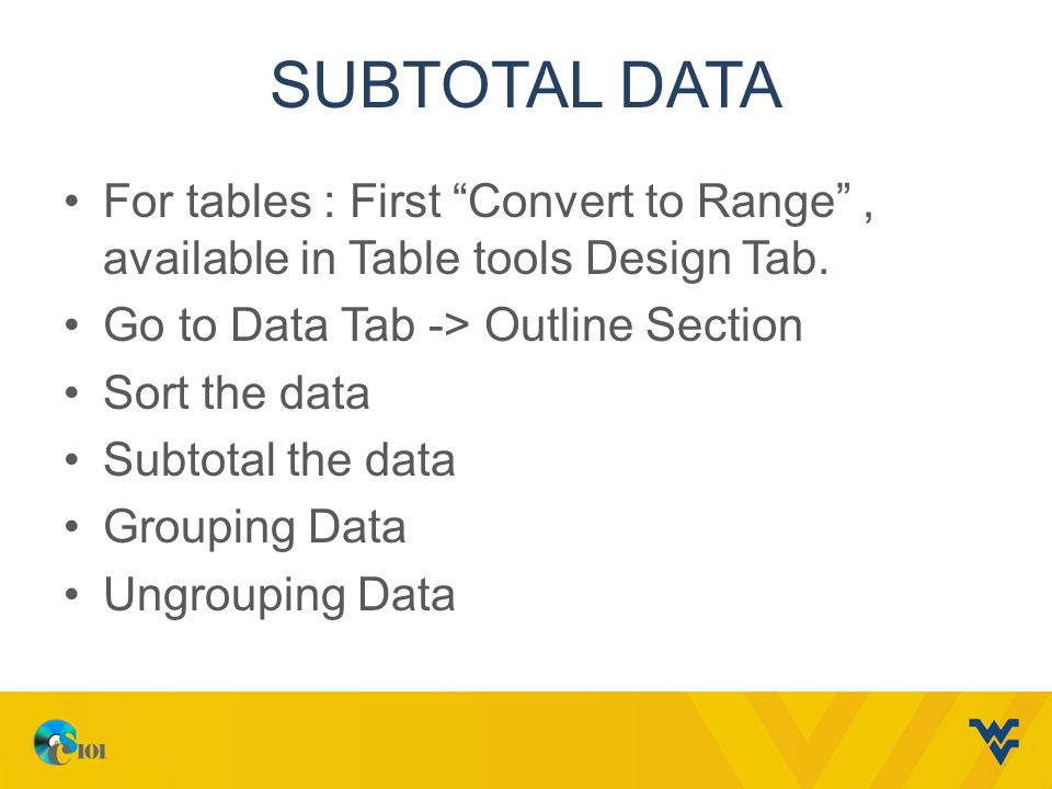 SUBTOTAL DATA For tables : First Convert to Range , available in Table tools Design Tab.